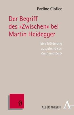 """Cioflec E. (2012), Der Begriff des """"Zwischen"""" bei Martin Heidegger. Eine Erörterung ausgehend von Sein und Zeit, Karl Alber Verlag"""