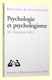 Maria Gyemant (dir.), Psychologie et psychologisme, Vrin, 2015