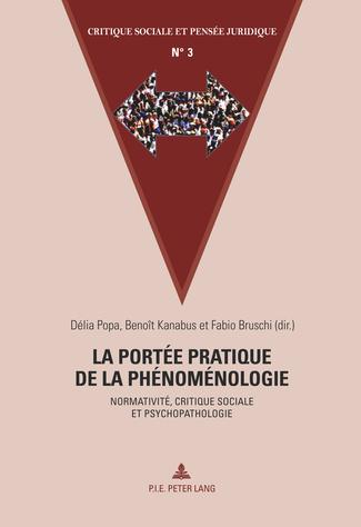 Délia Popa, Benoît Kanabus, Fabio Bruschi (dir.), La portée pratique de la phénoménologie. Normativité, critique sociale et psychopathologie, Peter Lang, 2014